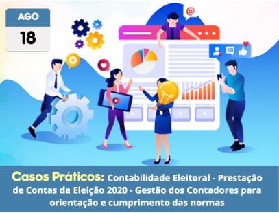 Casos práticos: Contabilidade Eleitoral – Prestação de Contas da Eleição 2020 – Gestão dos Contadores para orientação e cumprimento das normas