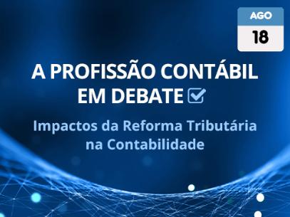 A Profissão Contabil em Debate : Impactos da Reforma Tributária na Contabilidade