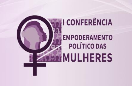 I Conferência – Empoderamento Político das Mulheres